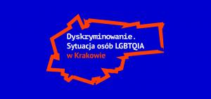 Read more about the article Ponad 63% osób LGBTQIA w Krakowie doświadczyło dyskryminacji – wyniki pierwszego badania sytuacji osób LGBTQIA